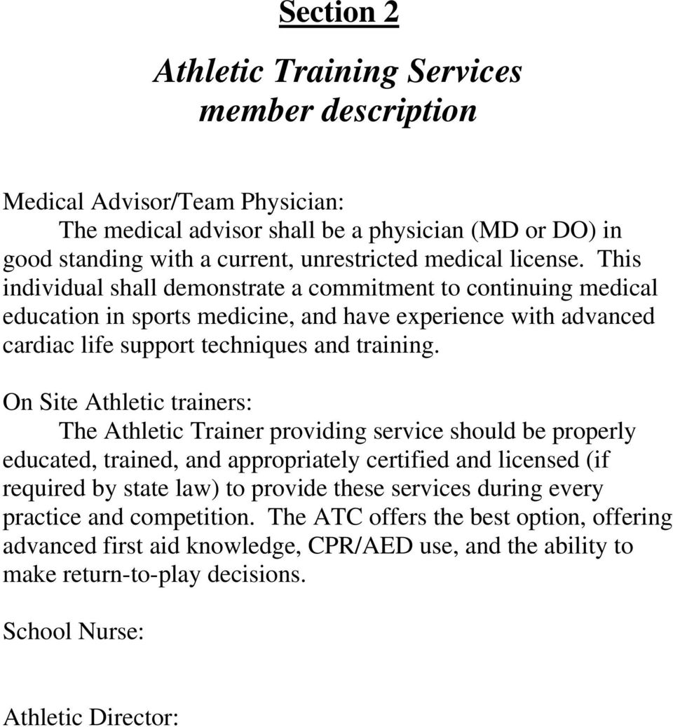On Site Athletic trainers: The Athletic Trainer providing service should be properly educated, trained, and appropriately certified and licensed (if required by state law) to provide these