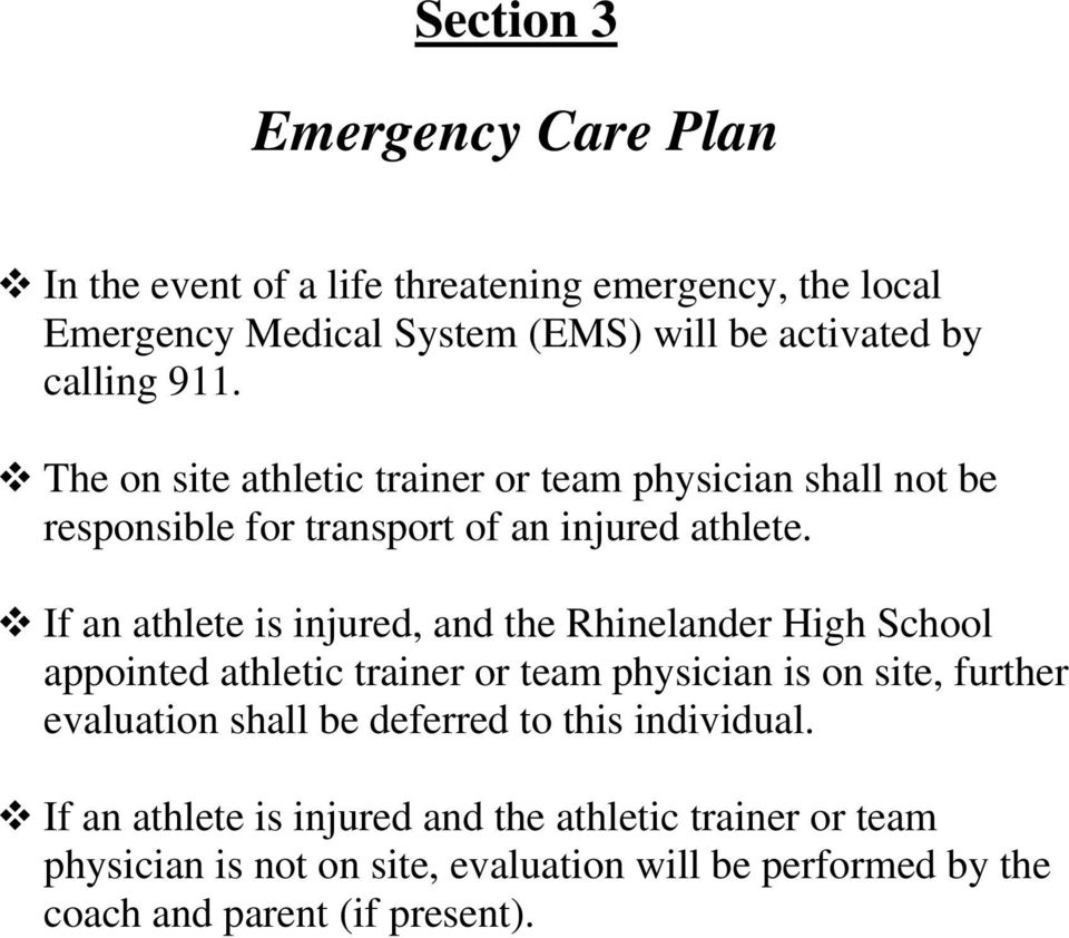 If an athlete is injured, and the Rhinelander High School appointed athletic trainer or team physician is on site, further evaluation shall be