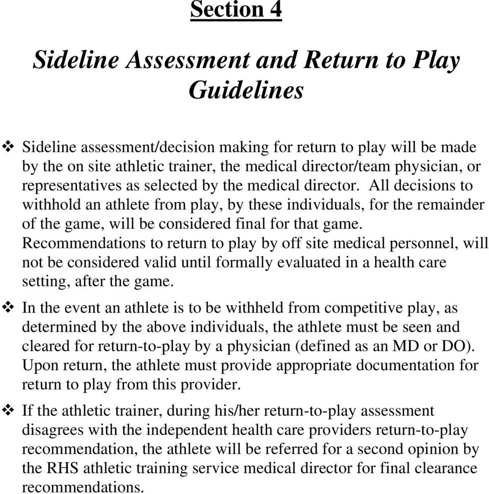 Recommendations to return to play by off site medical personnel, will not be considered valid until formally evaluated in a health care setting, after the game.