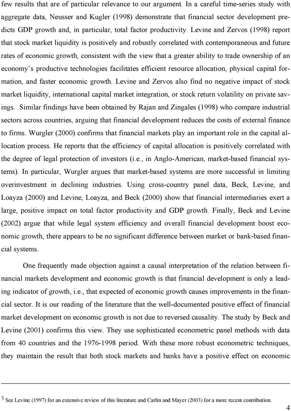 Levine and Zervos (1998) report that stock market liquidity is positively and robustly correlated with contemporaneous and future rates of economic growth, consistent with the view that a greater