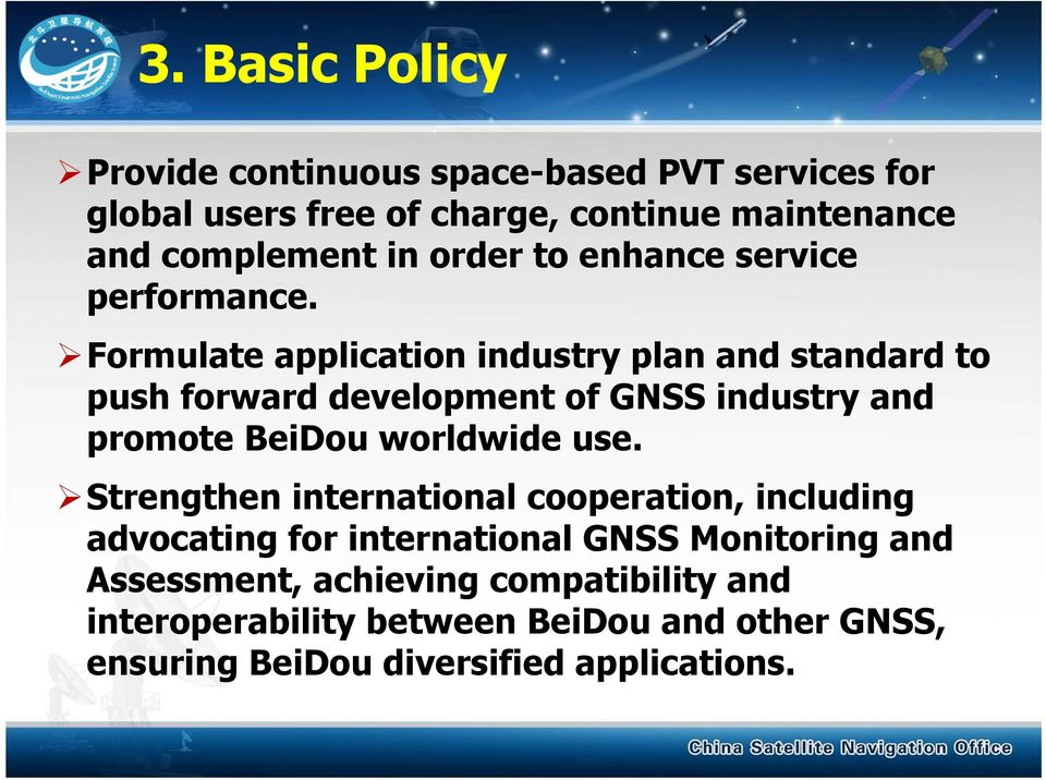 Formulate application industry plan and standard to push forward development of GNSS industry and promote BeiDou worldwide use.