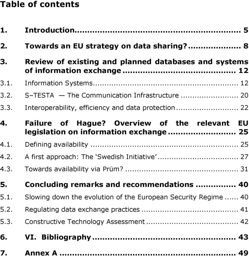 Overview of the relevant EU legislation on information exchange... 25 4.1. Defining availability... 25 4.2. A first approach: The Swedish Initiative... 27 4.3. Towards availability via Prüm?... 31 5.