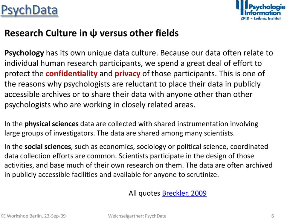 This is one of the reasons why psychologists are reluctant to place their data in publicly accessible archives or to share their data with anyone other than other psychologists who are working in