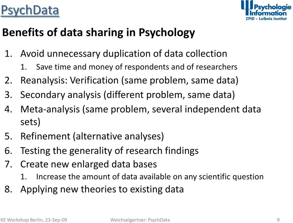 Secondary analysis (different problem, same data) 4. Meta-analysis (same problem, several independent data sets) 5.