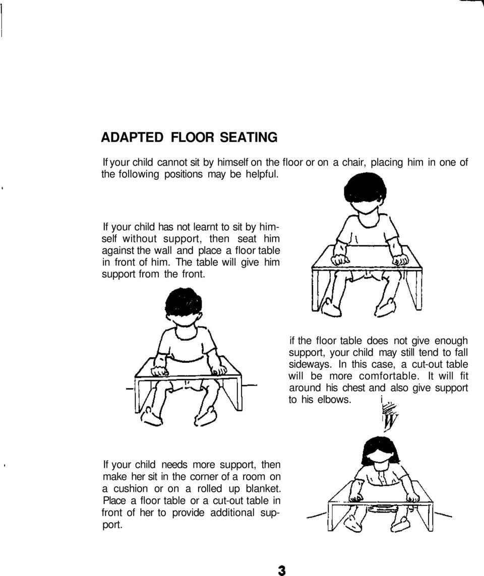 if the floor table does not give enough support, your child may still tend to fall sideways. In this case, a cut-out table will be more comfortable.