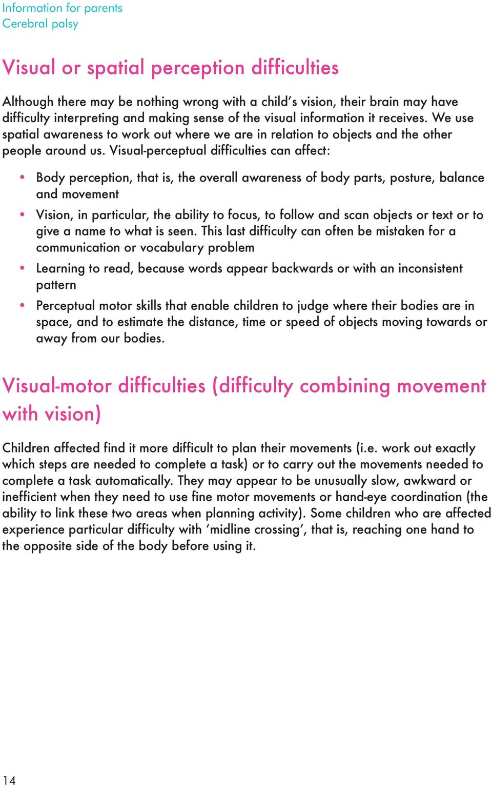 Visual-perceptual difficulties can affect: Body perception, that is, the overall awareness of body parts, posture, balance and movement Vision, in particular, the ability to focus, to follow and scan