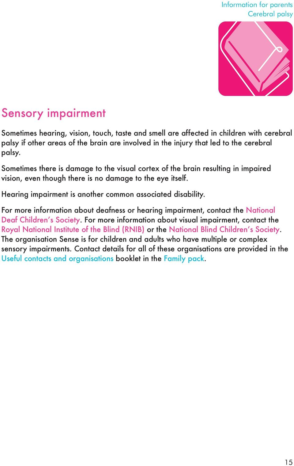 For more information about deafness or hearing impairment, contact the National Deaf Children s Society.
