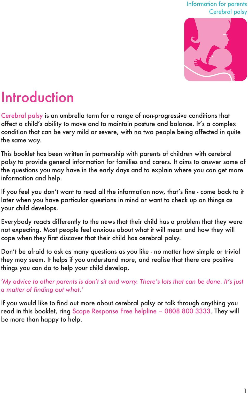 This booklet has been written in partnership with parents of children with cerebral palsy to provide general information for families and carers.