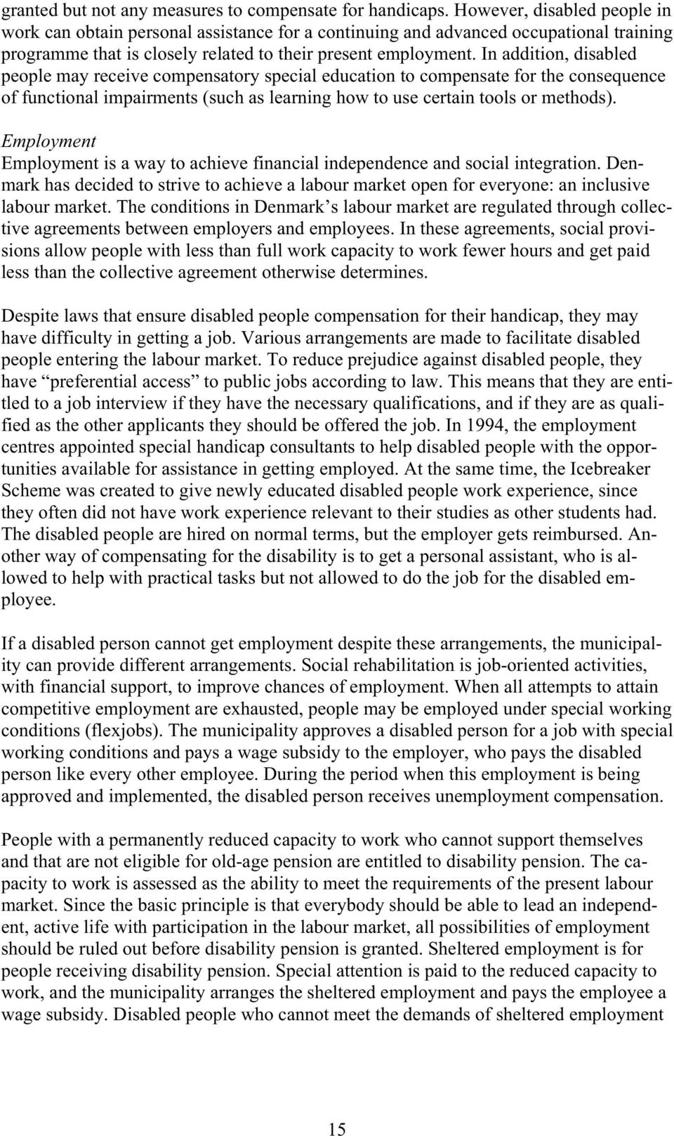 In addition, disabled people may receive compensatory special education to compensate for the consequence of functional impairments (such as learning how to use certain tools or methods).