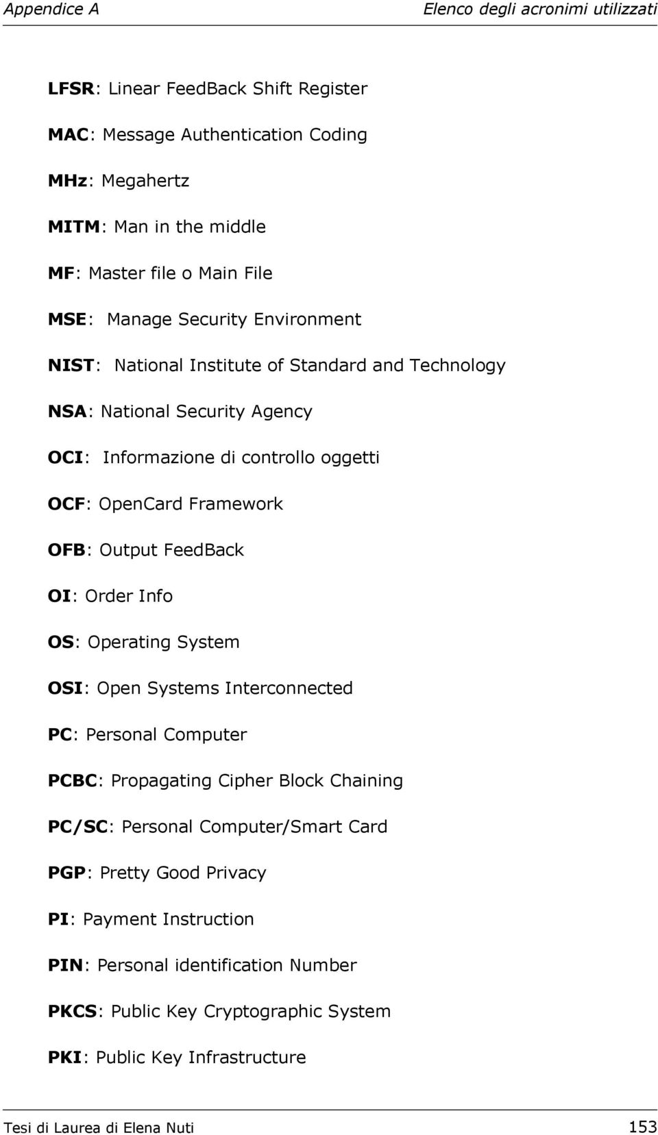Order Info OS: Operating System OSI: Open Systems Interconnected PC: Personal Computer PCBC: Propagating Cipher Block Chaining PC/SC: Personal Computer/Smart Card PGP: