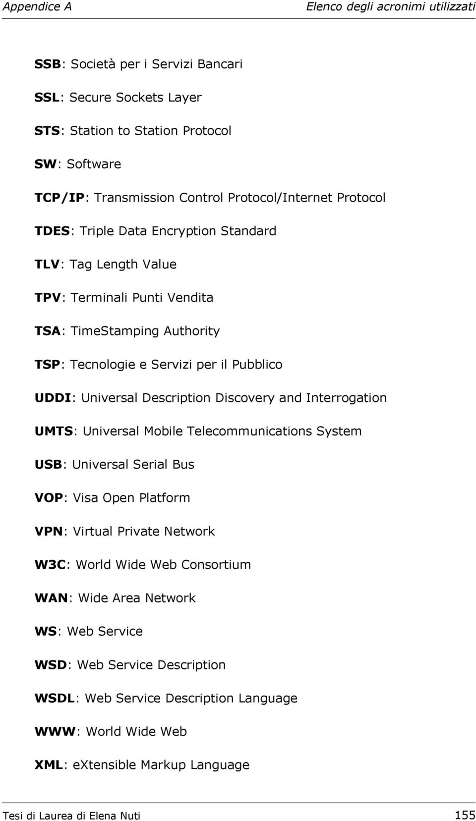 and Interrogation UMTS: Universal Mobile Telecommunications System USB: Universal Serial Bus VOP: Visa Open Platform VPN: Virtual Private Network W3C: World Wide Web Consortium WAN: