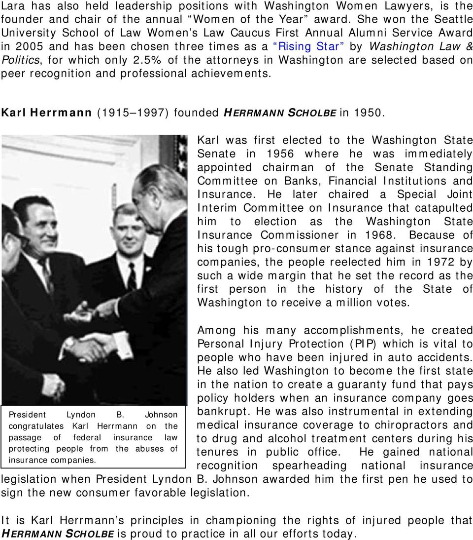 2.5% of the attorneys in Washington are selected based on peer recognition and professional achievements. Karl Herrmann (1915 1997) founded HERRMANN SCHOLBE in 1950. President Lyndon B.