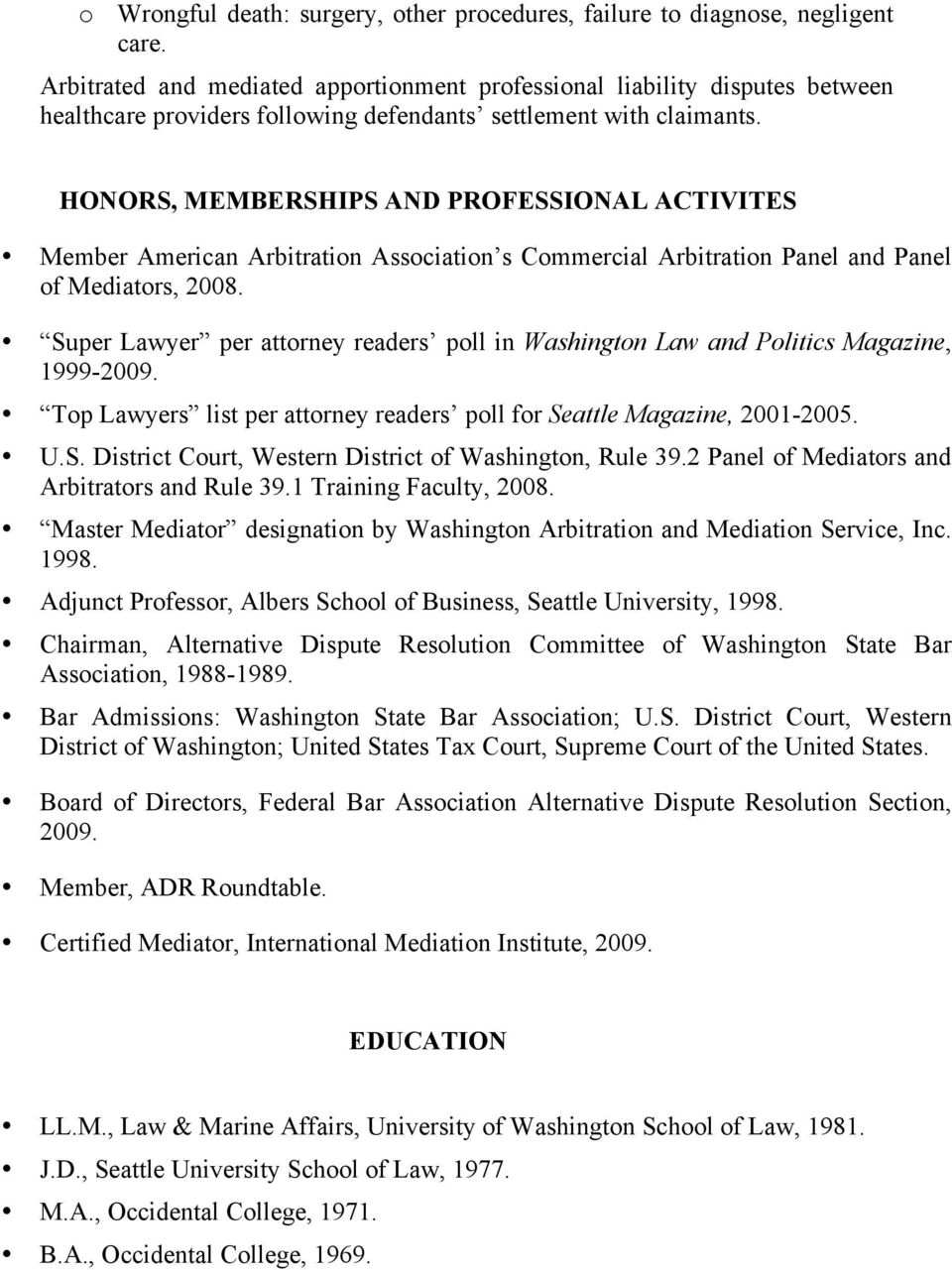 HONORS, MEMBERSHIPS AND PROFESSIONAL ACTIVITES Member American Arbitration Association s Commercial Arbitration Panel and Panel of Mediators, 2008.