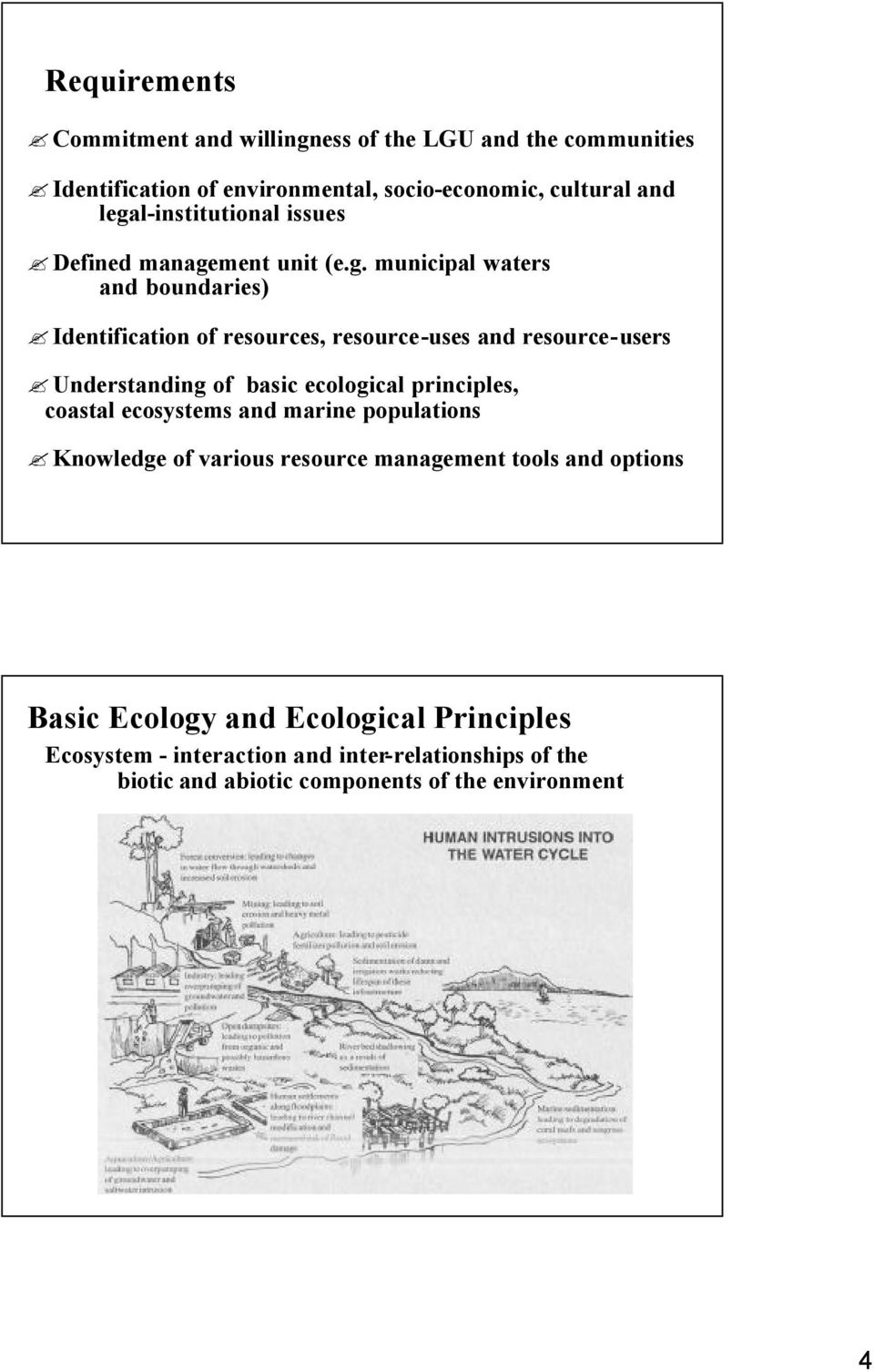 resource-users Understanding of basic ecological principles, coastal ecosystems and marine populations Knowledge of various resource management