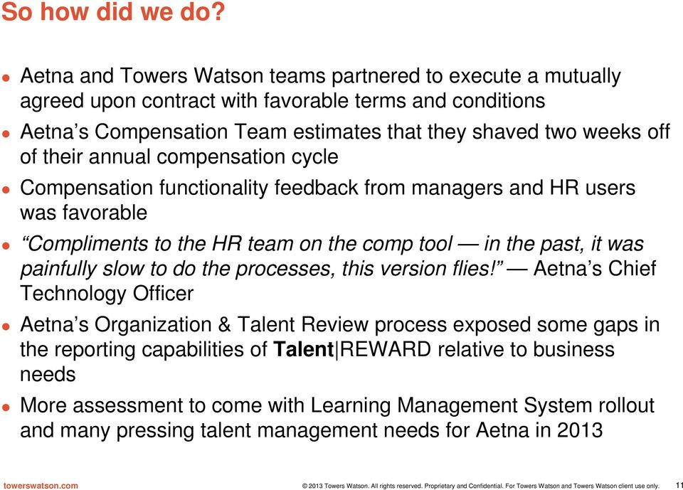 off of their annual compensation cycle Compensation functionality feedback from managers and HR users was favorable Compliments to the HR team on the comp tool in the past, it was