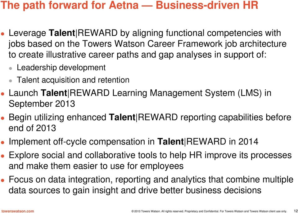 utilizing enhanced Talent REWARD reporting capabilities before end of 2013 Implement off-cycle compensation in Talent REWARD in 2014 Explore social and collaborative tools to help HR improve