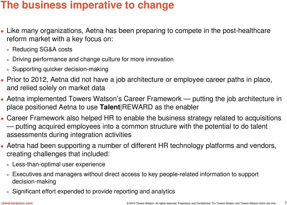 implemented Towers Watson s Career Framework putting the job architecture in place positioned Aetna to use Talent REWARD as the enabler Career Framework also helped HR to enable the business strategy