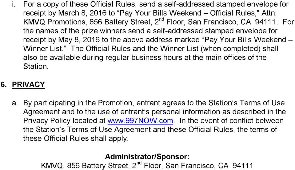 The Official Rules and the Winner List (when completed) shall also be available during regular business hours at the main offices of the Station. 6. PRIVACY a.