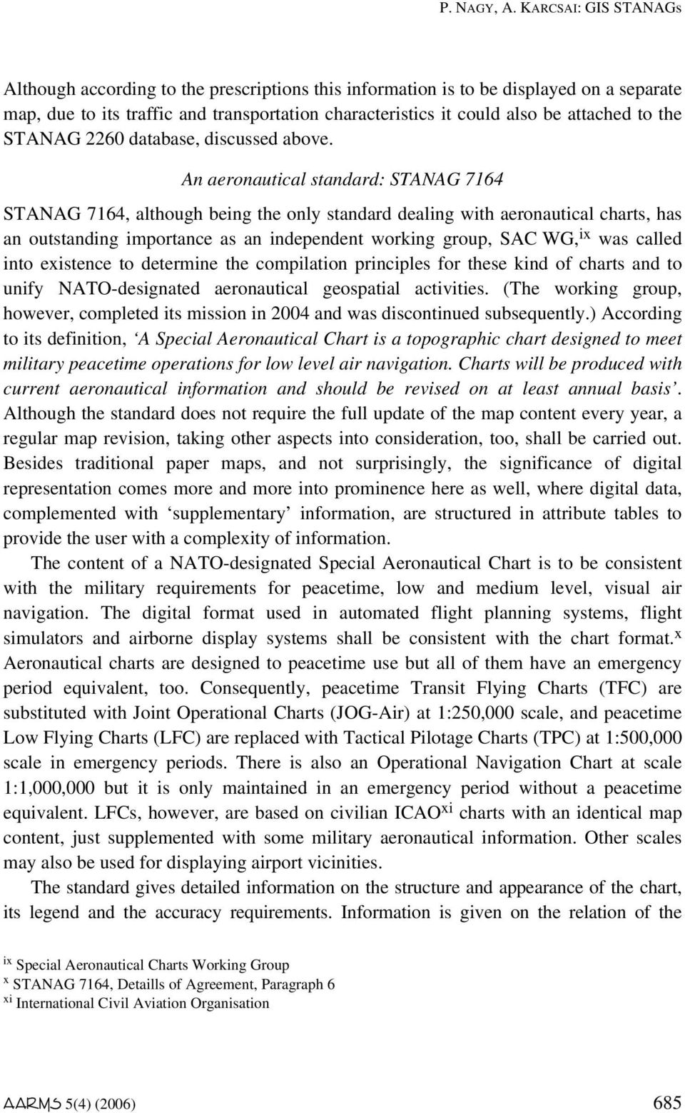 An aeronautical standard: STANAG 7164 STANAG 7164, although being the only standard dealing with aeronautical charts, has an outstanding importance as an independent working group, SAC WG, ix was