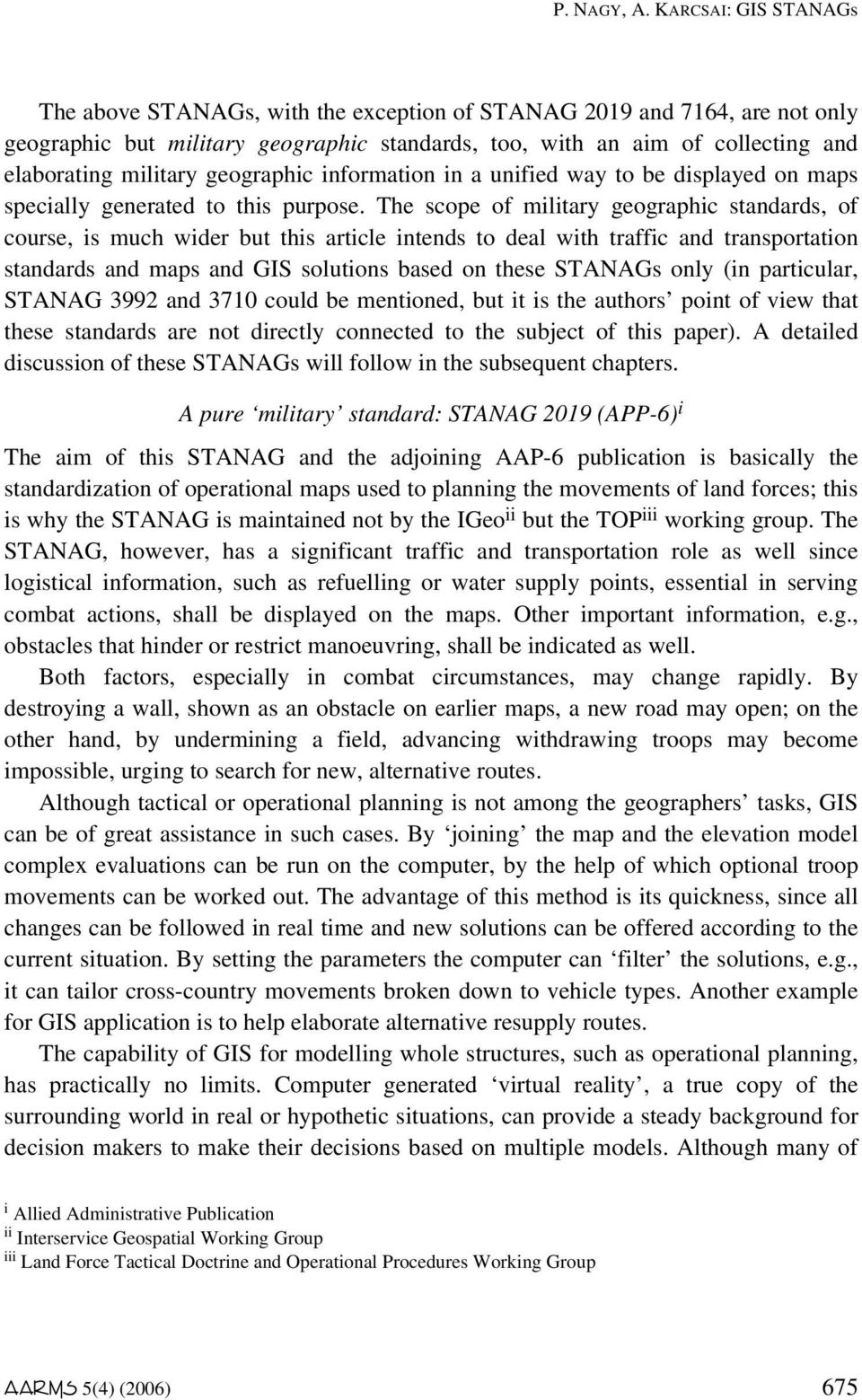 The scope of military geographic standards, of course, is much wider but this article intends to deal with traffic and transportation standards and maps and GIS solutions based on these STANAGs only