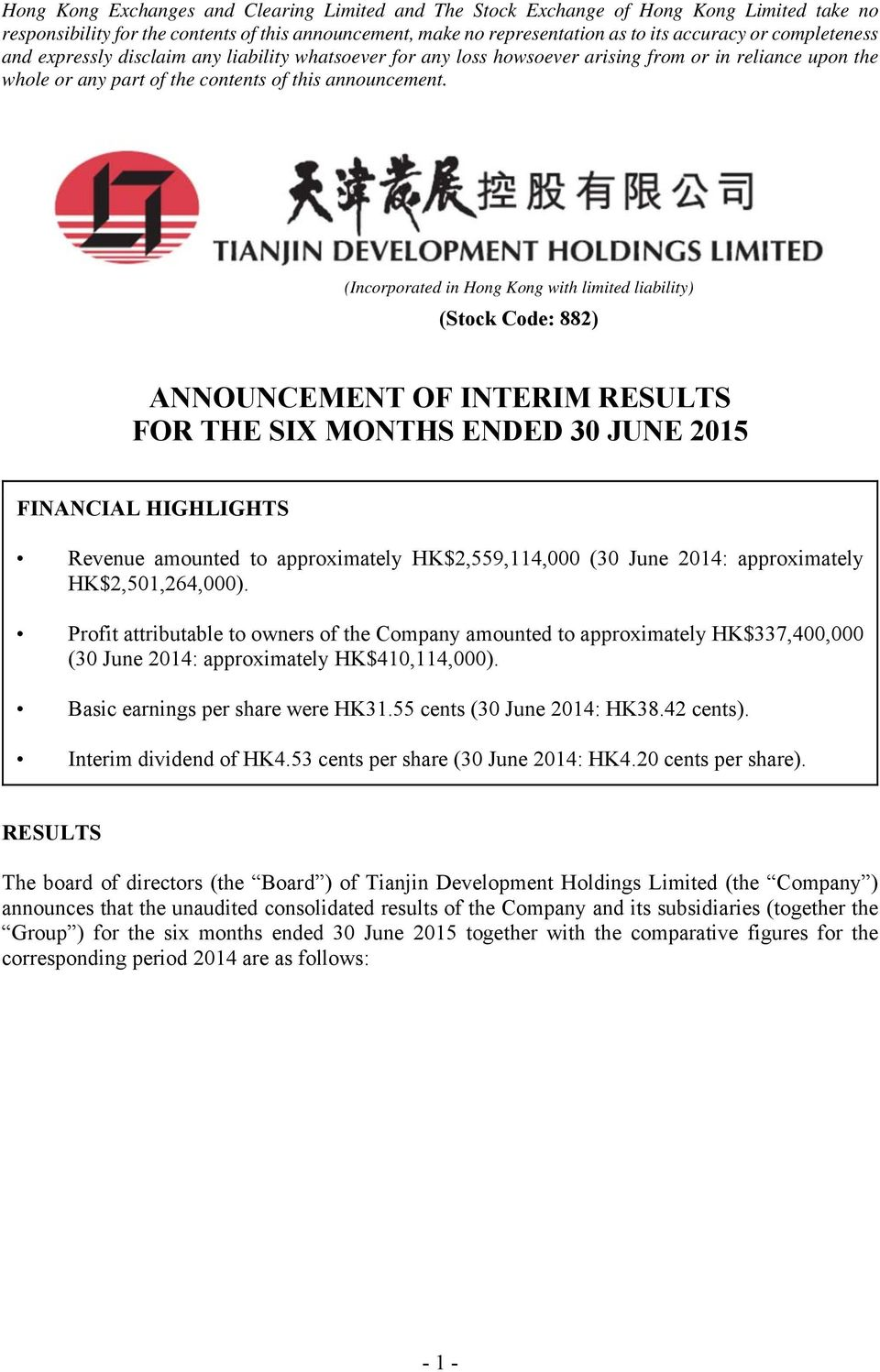 (Incorporated in Hong Kong with limited liability) (Stock Code: 882) ANNOUNCEMENT OF INTERIM RESULTS FOR THE SIX MONTHS ENDED 30 JUNE 2015 FINANCIAL HIGHLIGHTS Revenue amounted to approximately