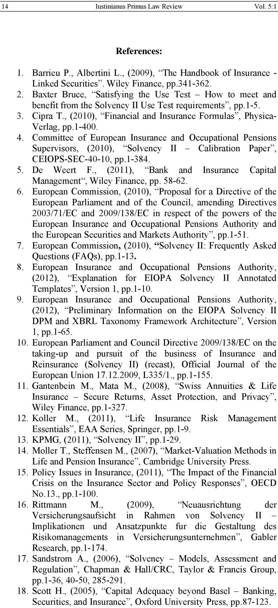 Committee of European Insurance and Occupational Pensions Supervisors, (2010), Solvency II Calibration Paper, CEIOPS-SEC-40-10, pp.1-384. 5. De Weert F.