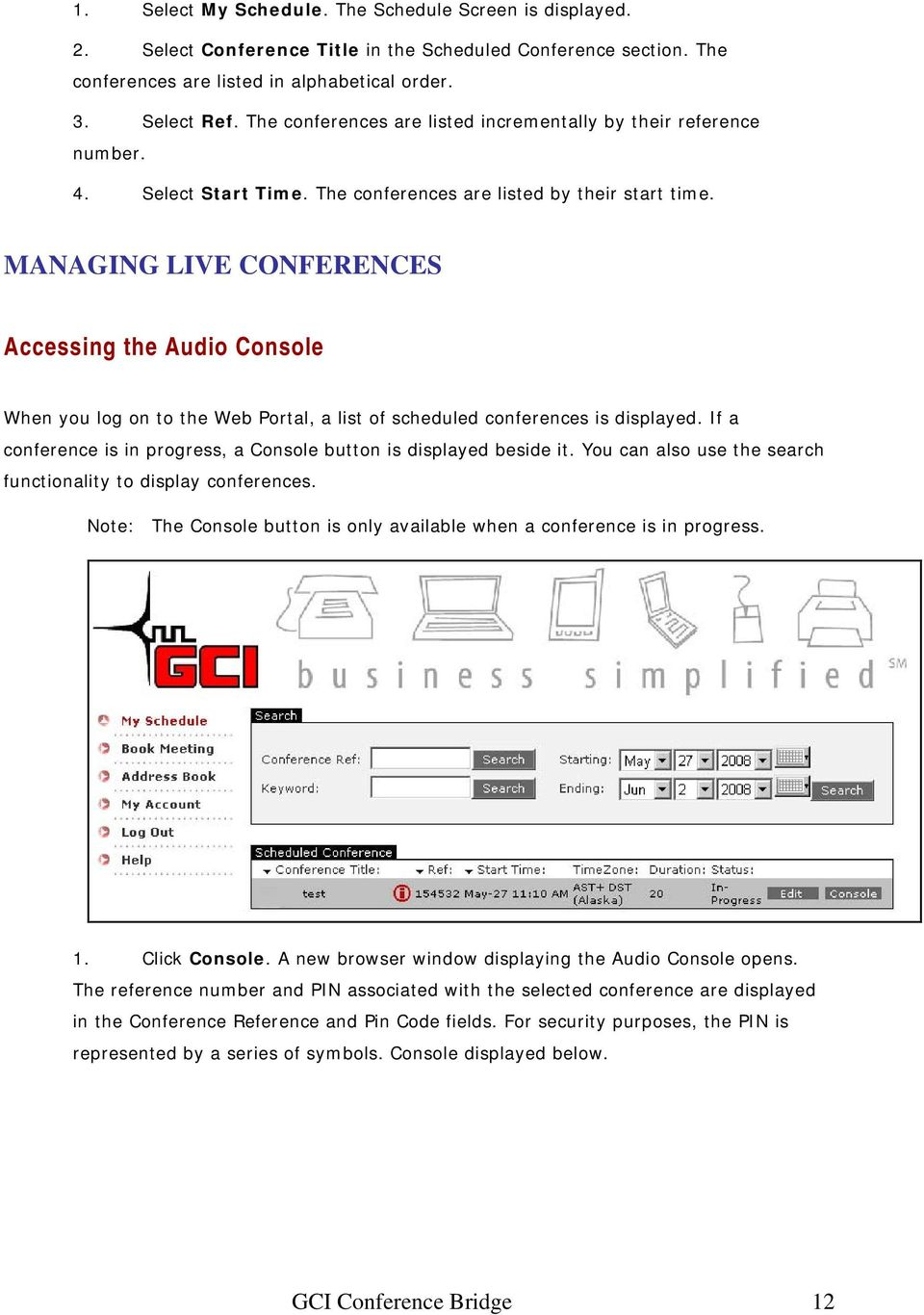 MANAGING LIVE CONFERENCES Accessing the Audio Console When you log on to the Web Portal, a list of scheduled conferences is displayed.
