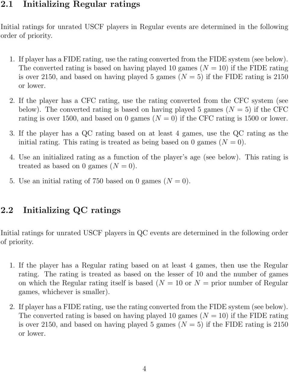 The converted rating is based on having played 10 games (N = 10) if the FIDE rating is over 2150, and based on having played 5 games (N = 5) if the FIDE rating is 2150 or lower. 2. If the player has a CFC rating, use the rating converted from the CFC system (see below).