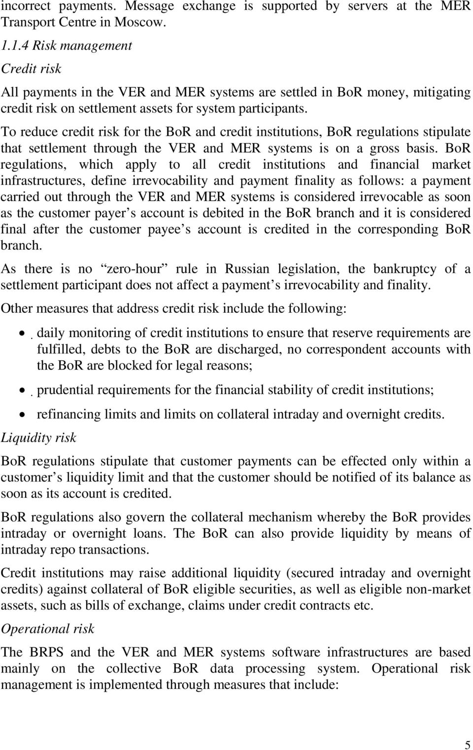 To reduce credit risk for the BoR and credit institutions, BoR regulations stipulate that settlement through the VER and MER systems is on a gross basis.