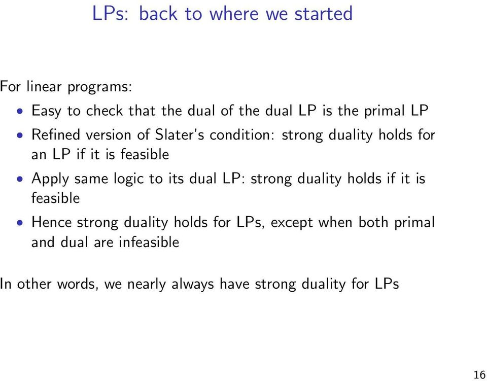 same logic to its dual LP: strong duality holds if it is feasible Hence strong duality holds for LPs,