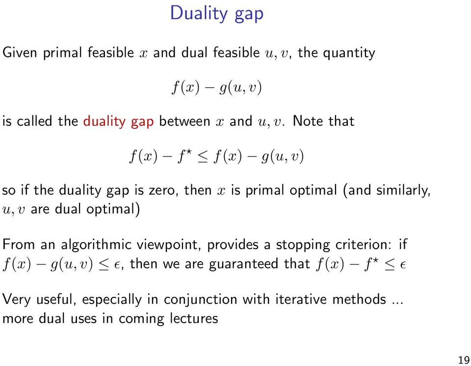 Note that f(x) f f(x) g(u, v) so if the duality gap is zero, then x is primal optimal (and similarly, u, v are dual