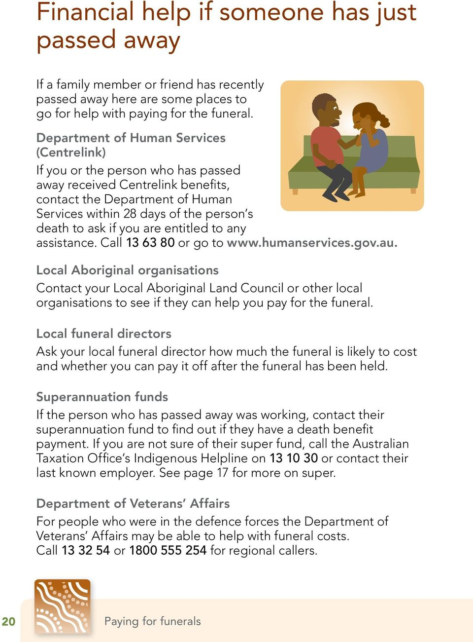 if you are entitled to any assistance. Call 13 63 80 or go to www.humanservices.gov.au.