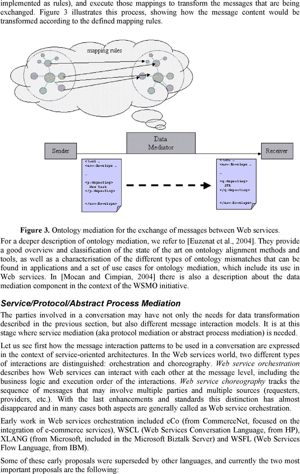 Ontology mediation for the exchange of messages between Web services. For a deeper description of ontology mediation, we refer to [Euzenat et al., 2004].