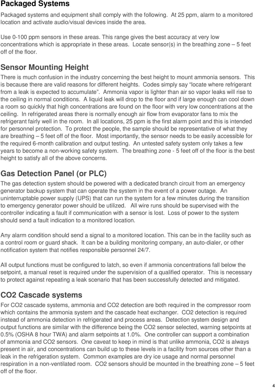 Sensor Mounting Height There is much confusion in the industry concerning the best height to mount ammonia sensors. This is because there are valid reasons for different heights.