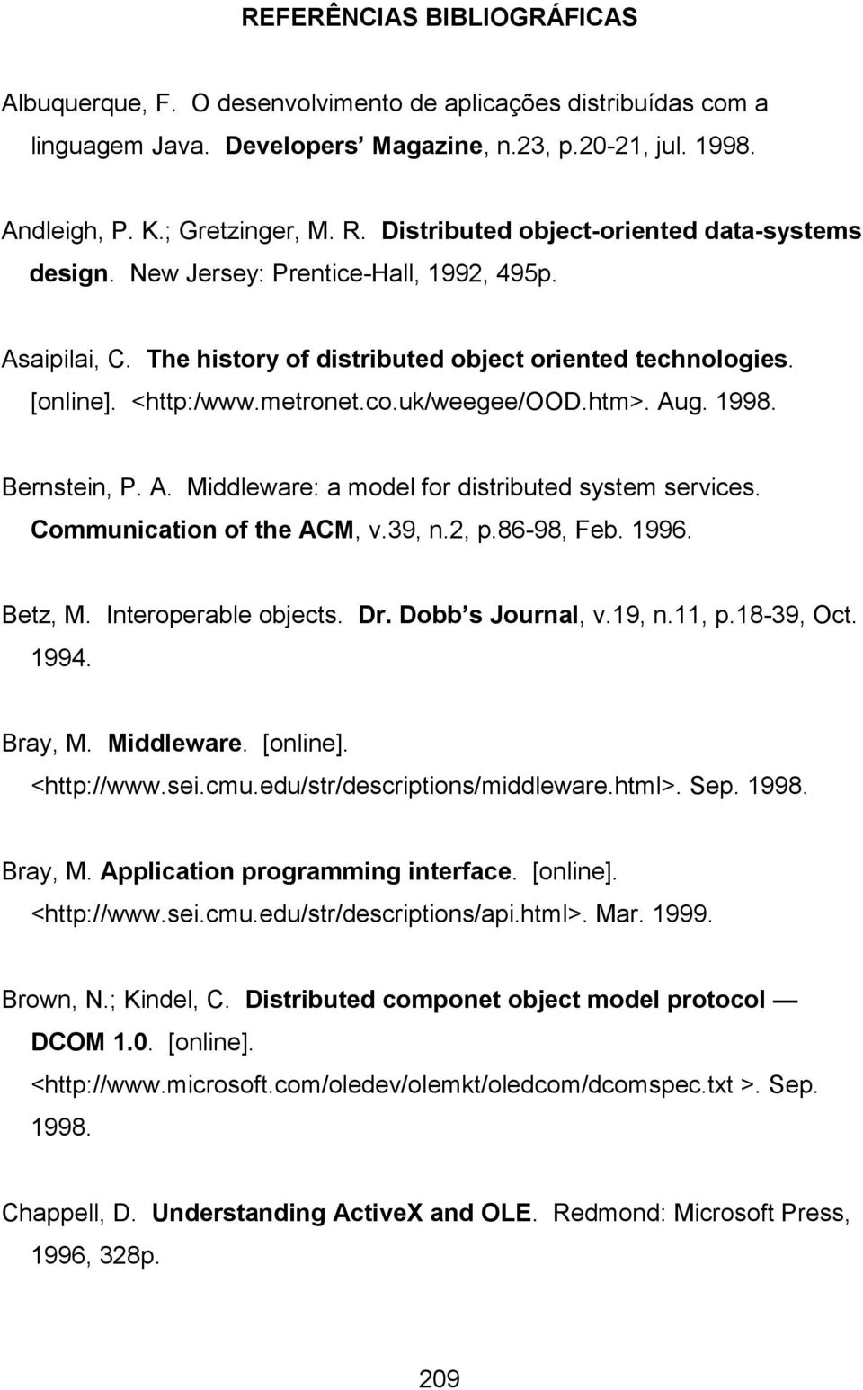uk/weegee/ood.htm>. Aug. 1998. Bernstein, P. A. Middleware: a model for distributed system services. Communication of the ACM, v.39, n.2, p.86-98, Feb. 1996. Betz, M. Interoperable objects. Dr.