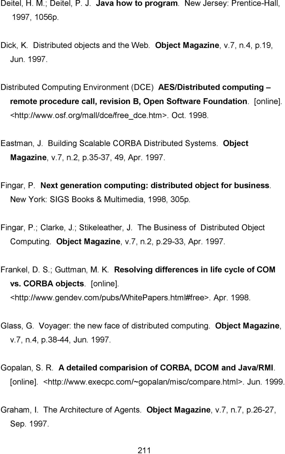 Distributed Computing Environment (DCE) AES/Distributed computing remote procedure call, revision B, Open Software Foundation. [online]. <http://www.osf.org/mall/dce/free_dce.htm>. Oct. 1998.