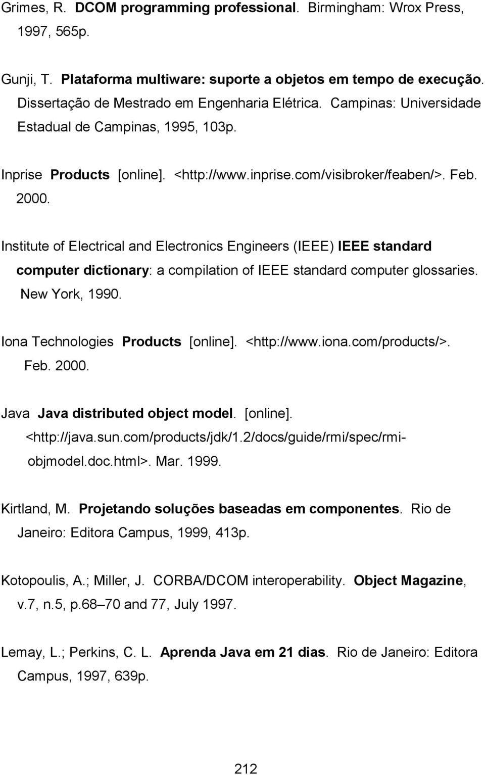 Institute of Electrical and Electronics Engineers (IEEE) IEEE standard computer dictionary: a compilation of IEEE standard computer glossaries. New York, 1990. Iona Technologies Products [online].