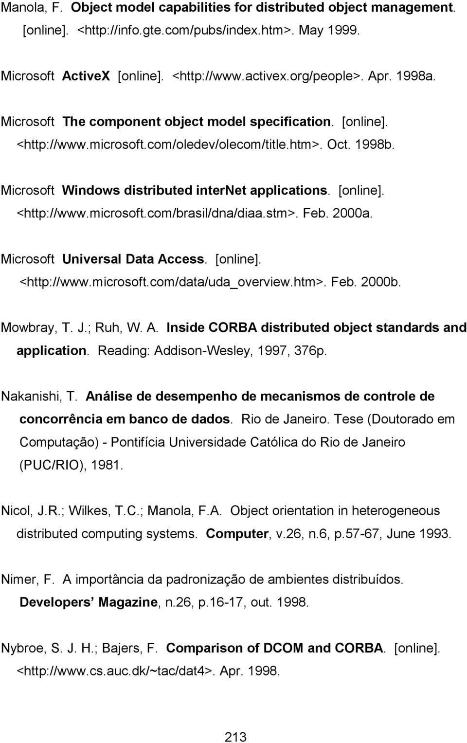 stm>. Feb. 2000a. Microsoft Universal Data Access. [online]. <http://www.microsoft.com/data/uda_overview.htm>. Feb. 2000b. Mowbray, T. J.; Ruh, W. A. Inside CORBA distributed object standards and application.