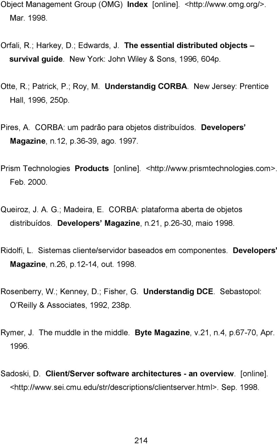 Developers Magazine, n.12, p.36-39, ago. 1997. Prism Technologies Products [online]. <http://www.prismtechnologies.com>. Feb. 2000. Queiroz, J. A. G.; Madeira, E.