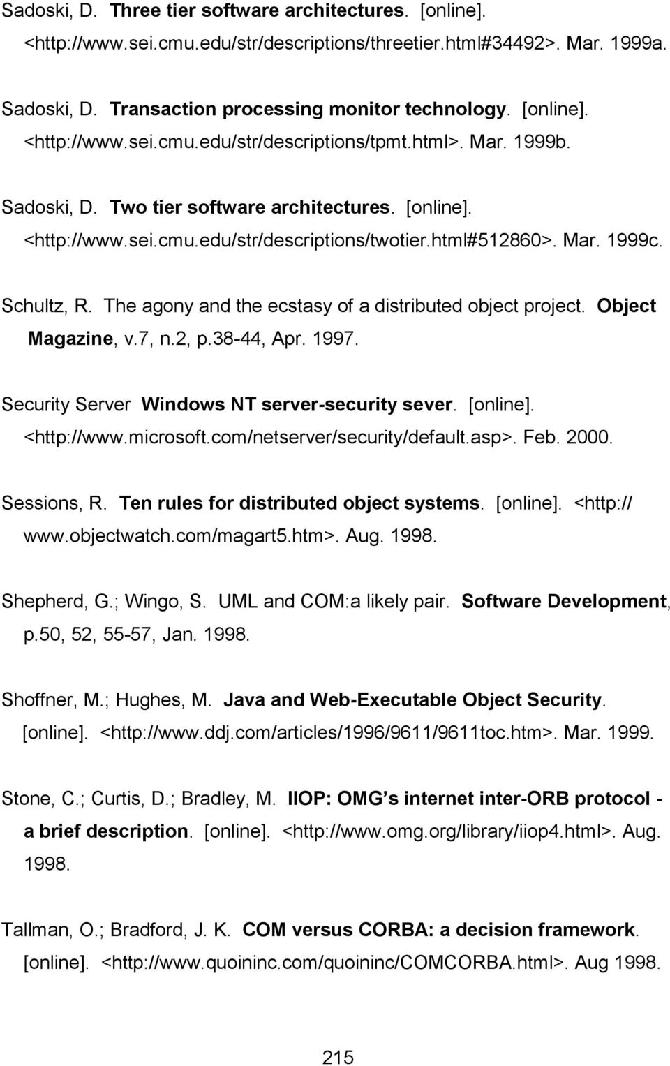 The agony and the ecstasy of a distributed object project. Object Magazine, v.7, n.2, p.38-44, Apr. 1997. Security Server Windows NT server-security sever. [online]. <http://www.microsoft.