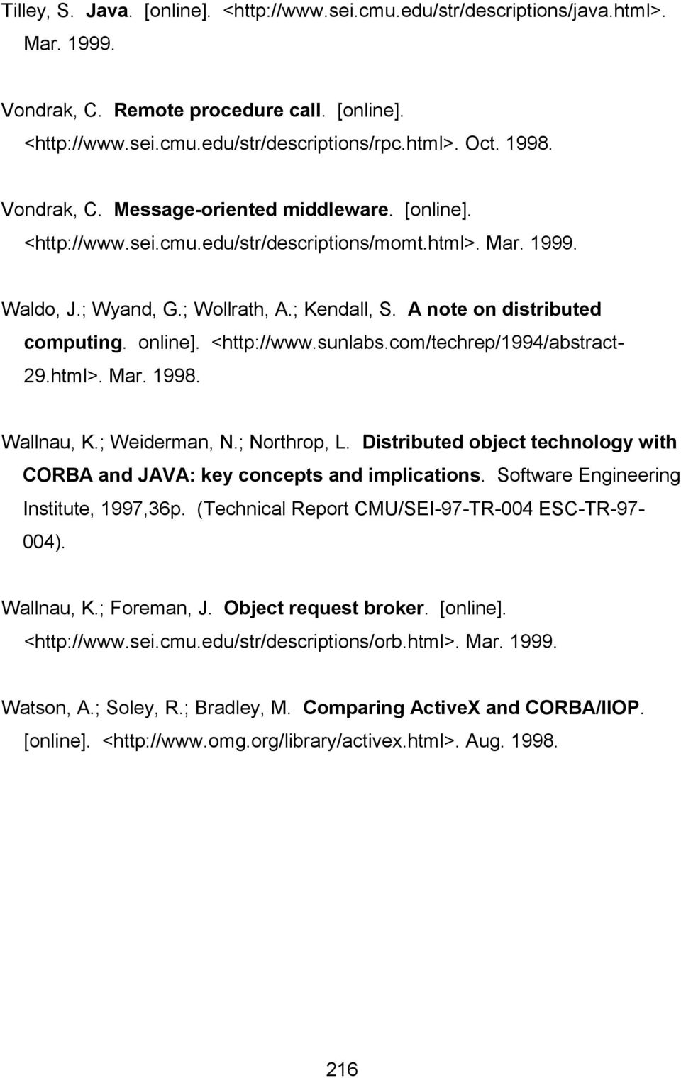 online]. <http://www.sunlabs.com/techrep/1994/abstract- 29.html>. Mar. 1998. Wallnau, K.; Weiderman, N.; Northrop, L. Distributed object technology with CORBA and JAVA: key concepts and implications.