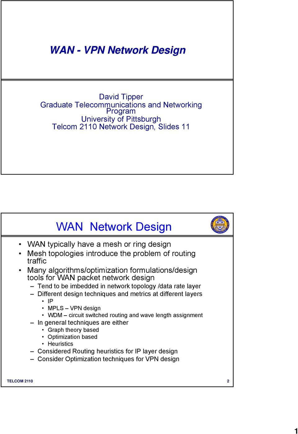 to be imbedded in network topology /data rate layer Different design techniques and metrics at different layers IP MPLS VPN design WDM circuit switched routing and wave length