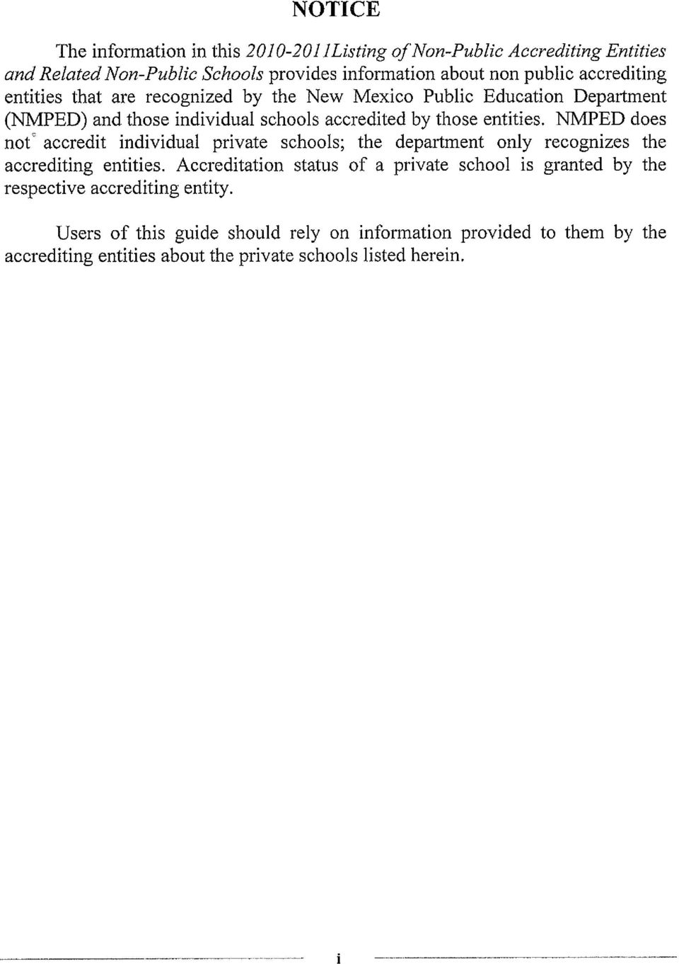 NMPED does not ~ accredit individual private schools; the department only recognizes the accrediting entities.