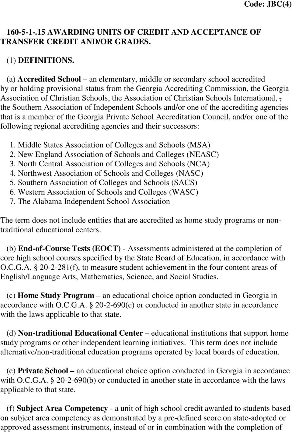 Association of Christian Schools International,, the Southern Association of Independent Schools and/or one of the accrediting agencies that is a member of the Georgia Private School Accreditation