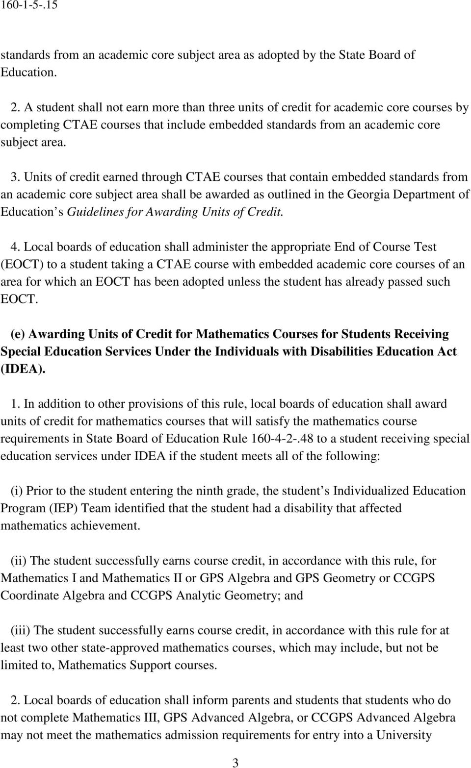 Units of credit earned through CTAE courses that contain embedded standards from an academic core subject area shall be awarded as outlined in the Georgia Department of Education s Guidelines for