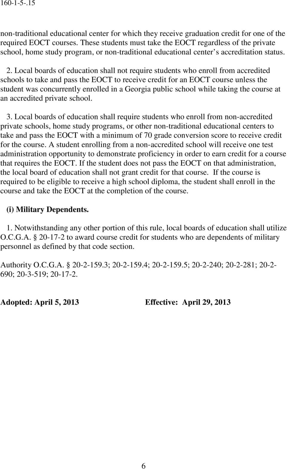 Local boards of education shall not require students who enroll from accredited schools to take and pass the EOCT to receive credit for an EOCT course unless the student was concurrently enrolled in