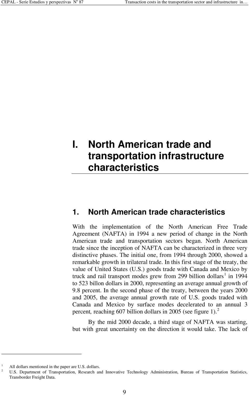 began. North American trade since the inception of NAFTA can be characterized in three very distinctive phases. The initial one, from 1994 through 2000, showed a remarkable growth in trilateral trade.