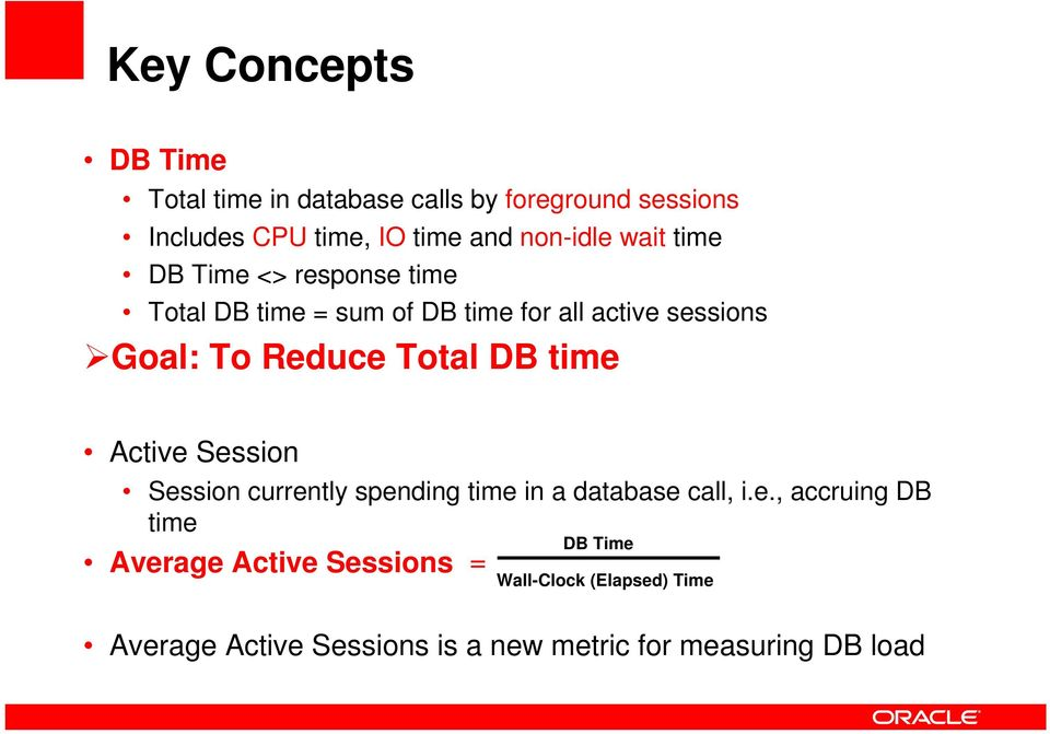 Reduce Total DB time Active Session Session currently spending time in a database call, i.e., accruing DB time