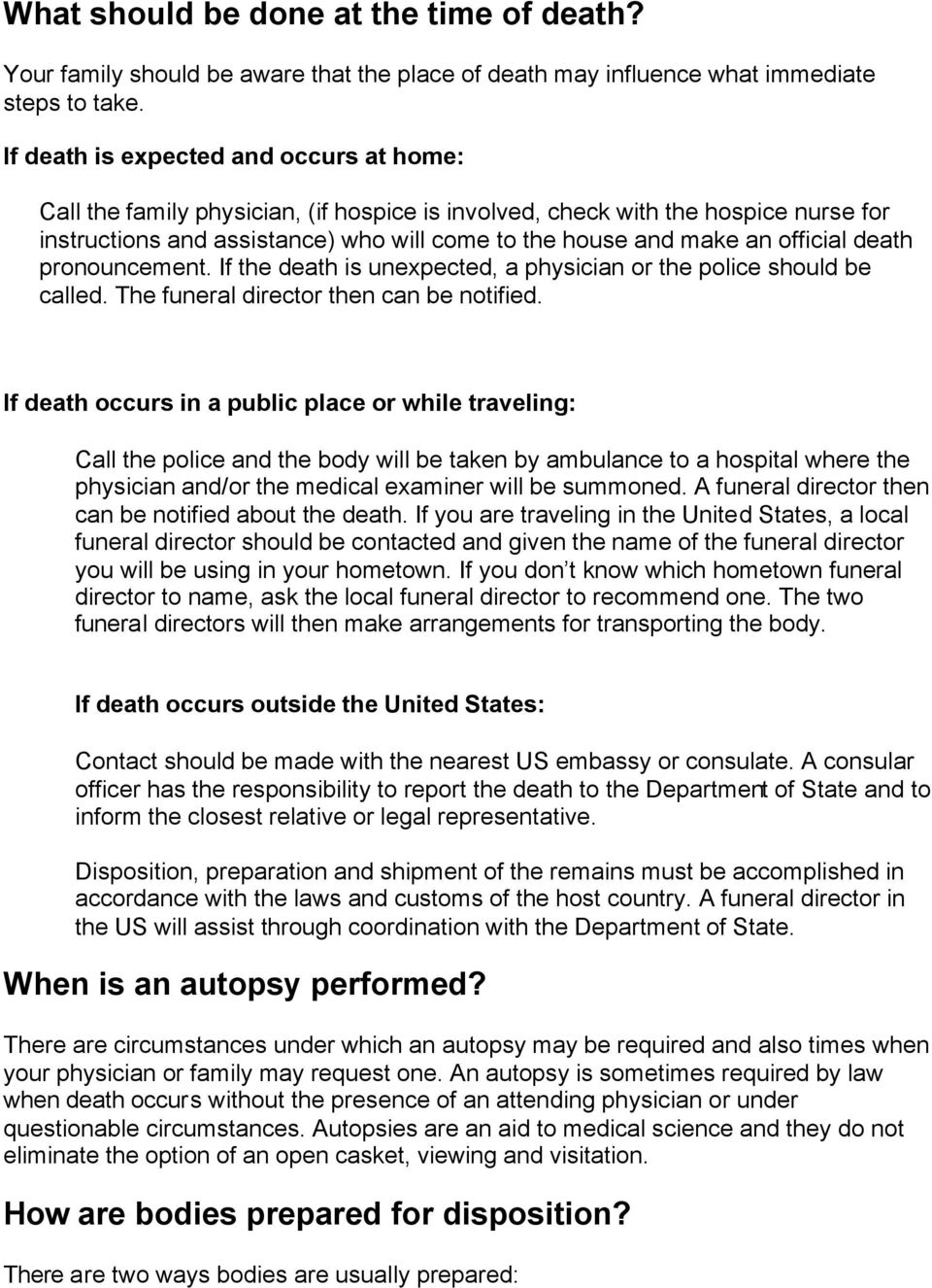 official death pronouncement. If the death is unexpected, a physician or the police should be called. The funeral director then can be notified.