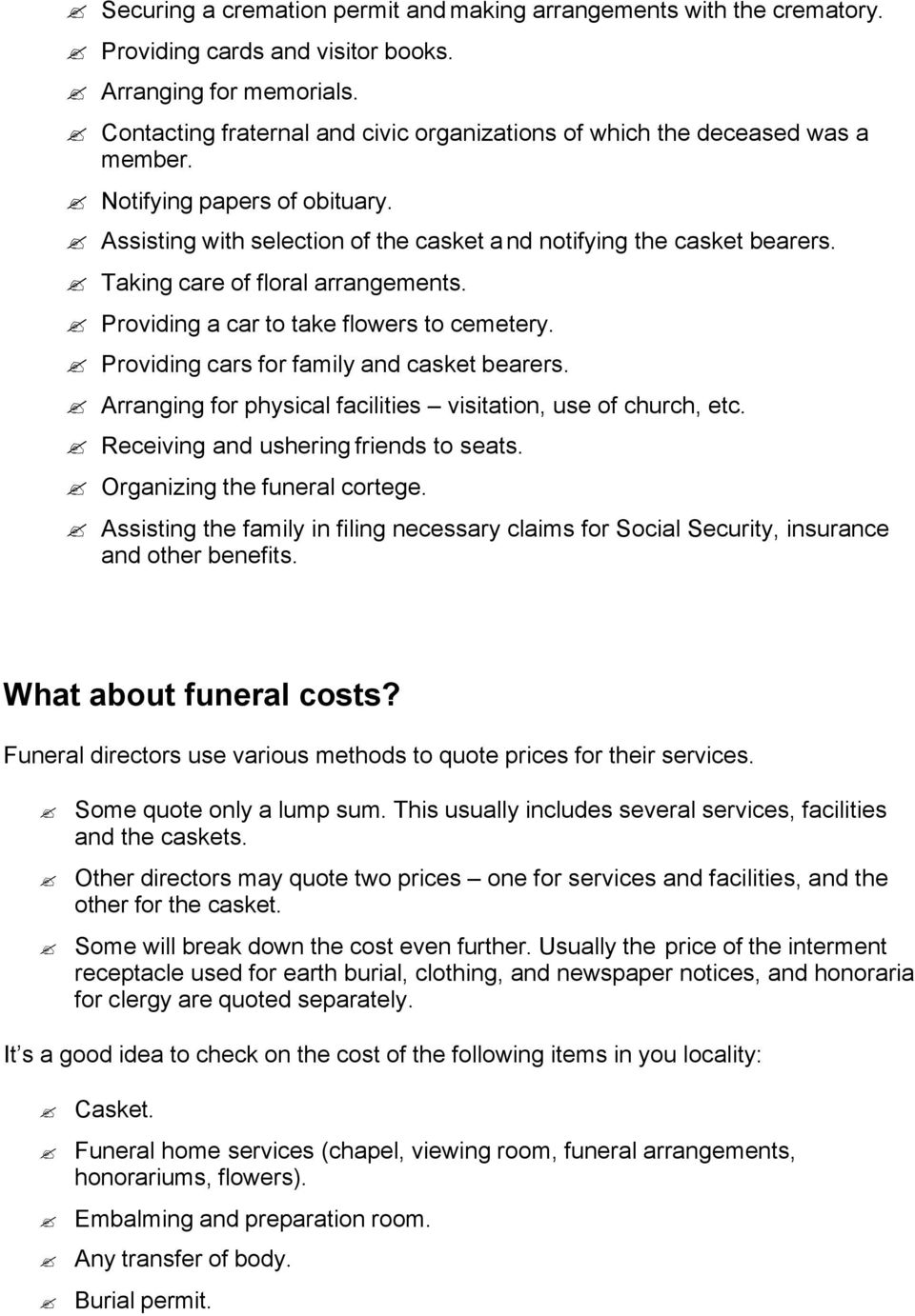 Taking care of floral arrangements. Providing a car to take flowers to cemetery. Providing cars for family and casket bearers. Arranging for physical facilities visitation, use of church, etc.